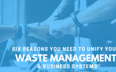 Six Reasons You Need to Unify Your Waste Management & Business Systems