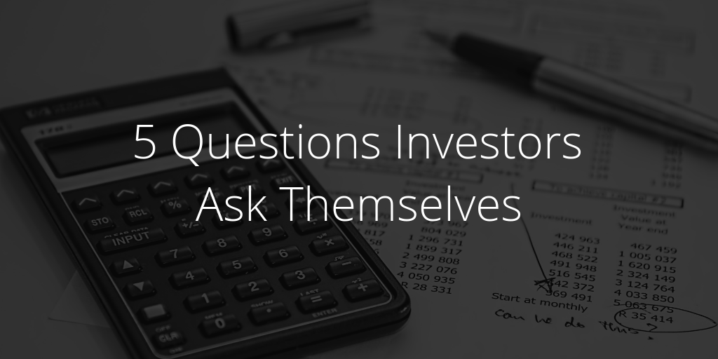 5 Questions Every Investor is Asking Themselves